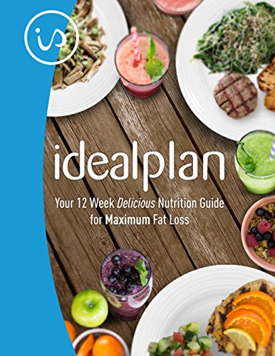 IdealPlan: Your 12 Week Delicious Nutrition Guide for Maximum Fat Loss (English Edition)