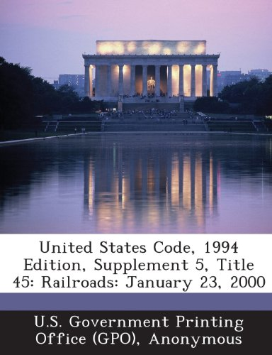 United States Code, 1994 Edition, Supplement 5, Title 45: Railroads: January 23, 2000