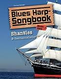 Blues Harp Songbook: Shanties & Seemannslieder