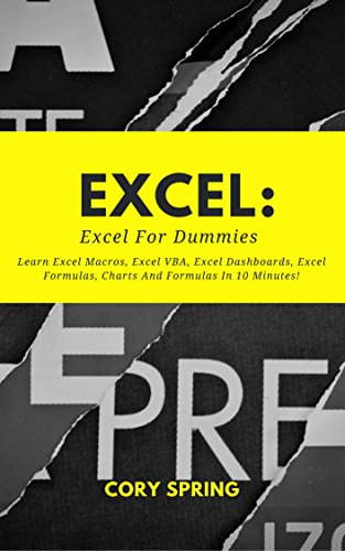 Excel: Excel 2016: Excel For Dummies: Learn Excel Macros, Excel VBA, Excel Dashboards, Excel Formulas, Charts And Formulas In 10 Minutes! A Beginner\'s ... Charts And Graphs Book 1) (English Edition)