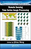 Remote Sensing Time Series Image Processing (Taylor & Francis Series in Imaging Science)