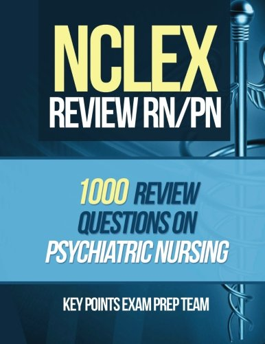 NCLEX Review RN/PN: 1000 Review Questions on Psychiatric Nursing: Volume 1