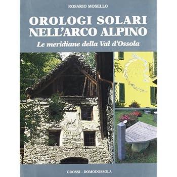 Orologi Solari Nell'arco Alpino. Le Meridiane Della Val D'ossola