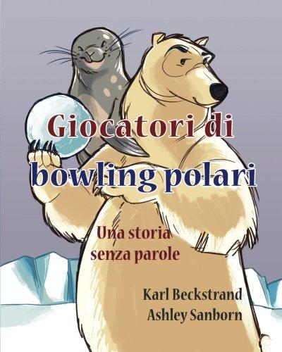 Giocatori Di Bowling Polari: Una Storia Senza Parole: Volume 1
