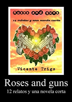 Roses and guns (12 relatos y una novela corta) de [Aranda, Vicente Trigo]