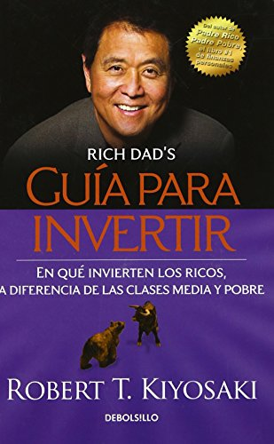 Guia Para Invertir: En Que Invierten los Ricos, A Diferencia de las Clases Media y Pobre = Rich Dad's Guide to Investing