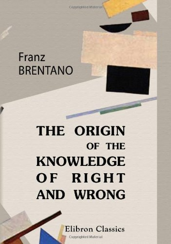 The Origin of Our Knowledge of Right and Wrong: With a Biographical Note by Franz Clemens Brentano (2001-08-20)
