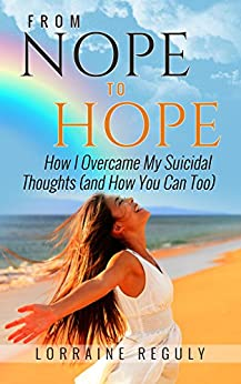 From NOPE to HOPE: How I Overcame My Suicidal Thoughts (and How You Can Too) by [Reguly, Lorraine]