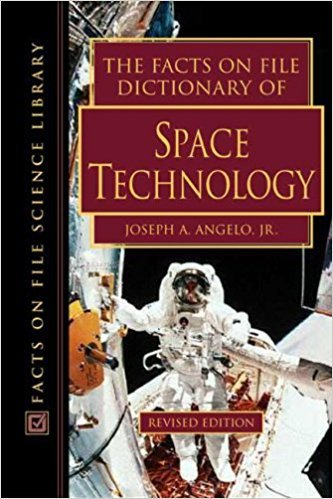 THE FACTS ON FILE DICTIONARY OF SPACE TECHNOLOGY, JOSEPH A. ANGELO [Paperback] [Jan 01, 2017] CHECKMARK BOOKS