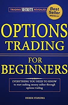 Options Trading: For Beginners - Everything You Need To Know To Make Money Online Through Options Trading! (Options Trading, Stock Trading, Stock Market Book 1) by [Stanzma, Derek]