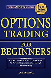 Options Trading: For Beginners - Everything You Need To Know To Make Money Online Through Options Trading! (Options Trading, Stock Trading, Stock Market Book 1) (English Edition)