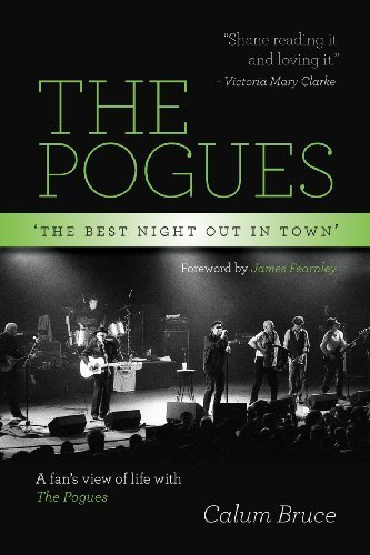 The Pogues - 'The best night out in town' by Bruce, Calum (2013) Paperback