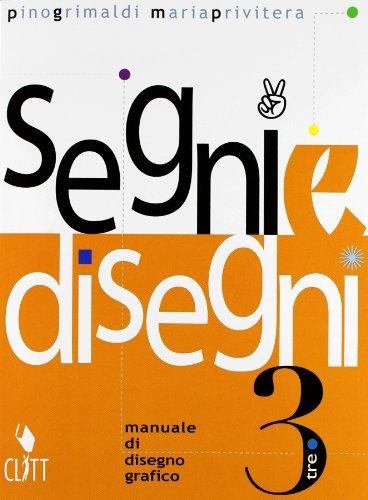 Segni e disegni. Per gli Ist. professionali indirizzo economico-aziendale, informatico e grafica pubblicitaria e gli Ist. d'arte: 3