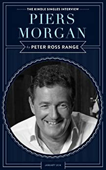 Piers Morgan: The Kindle Singles Interview (Kindle Single) by [Range, Peter Ross]