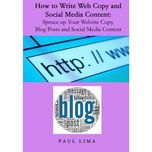 How to Write Web Copy and Social Media Content: Spruce up Your Website Copy, Blog Posts and Social Media Content by Paul Lima (2014-01-22)