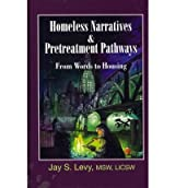 [ [ HOMELESS NARRATIVES & PRETREATMENT PATHWAYS: FROM WORDS TO HOUSING BY(LEVY, JAY S )](AUTHOR)[HARDCOVER]