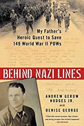 Behind Nazi Lines : My Father's Heroic Quest to Save 149 World War II POWs