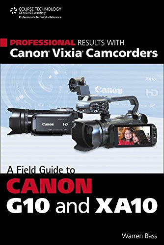 professional-results-with-canon-vixia-camcorders-a-field-guide-to-canon-g10-and-xa10-by-warren-bass-