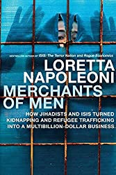 Merchants of Men: How Jihadists and ISIS Turned Kidnapping and Refugee Trafficking into a Multi-Billion Dollar Business by Loretta Napoleoni (2016-08-30)