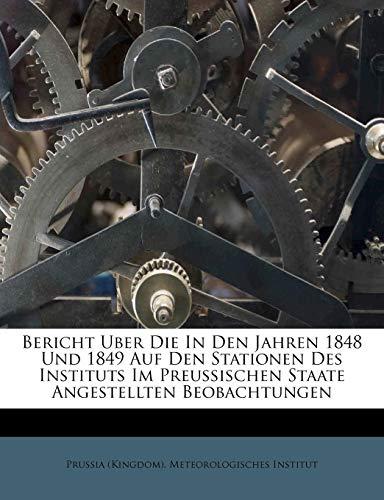Bericht Uber Die In Den Jahren 1848 Und 1849 Auf Den Stationen Des Instituts Im Preussischen Staate Angestellten Beobachtungen