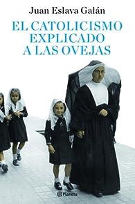 El catolicismo explicado a las ovejas ) par Juan Eslava Galán