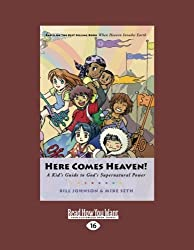 Here Comes Heaven!: A Kid's Guide to God's Supernatural Power by Bill Johnson (2012-12-28)