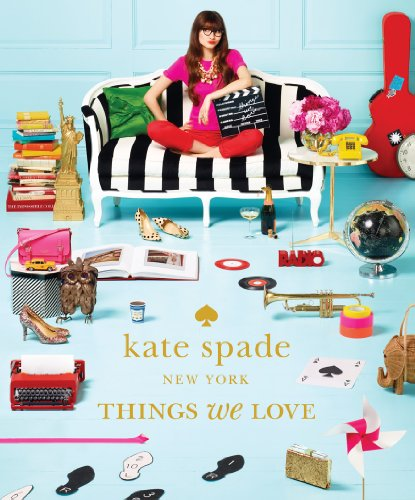 Kate Und Kostüm - Things We Love: Twenty Years of Inspiration, Intriguing Bits and Other Curiosities (Kate Spade New York)