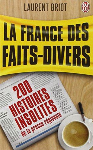 La France des faits-divers : Histoires insolites de la presse régionale