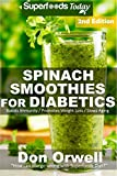 Spinach Smoothies for Diabetics: Over 40 Spinach Smoothies for Diabetics, Quick & Easy Gluten Free Low Cholesterol Whole Foods Blender Recipes full of ... Natural Weight Loss Transformation Book 2)