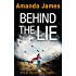 Behind the Lie: A new addictive and emotional suspense thriller
