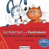 Der Kater Karl und der Punktehund/Charlie le chat et le chien tacheté: Kinderbuch Deutsch-Französisch