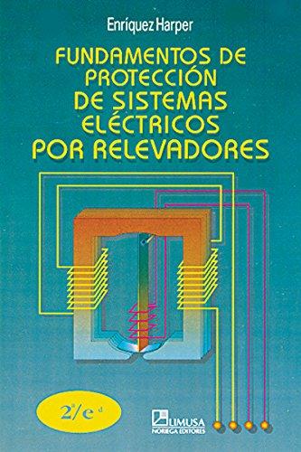 Fundamentos de proteccion de sistemas electricos por relevadores/ Fundamentals of Power System Protection Relays por Gilberto Harper Enriquez