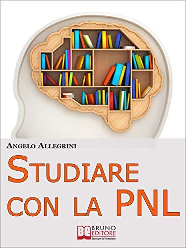 Studiare con la PNL. Tutte le Migliori Tecniche di Apprendimento ...