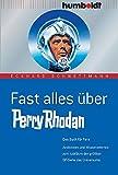 Fast alles über Perry Rhodan - Das Buch für Fans - Anekdoten und Wissenswertes zum Jubiläum der größten SF-Serie des Universums - Eckhard Schwettmann