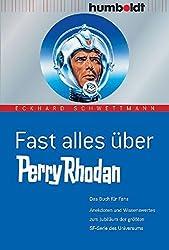 Fast alles über Perry Rhodan. Das Buch für Fans. Anekdoten und Wissenswertes zum Jubiläum der größten SF-Serie des Universums