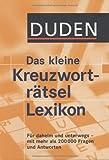 Duden - Das kleine Kreuzworträtsel Lexikon: Für daheim und unterwegs - mit mehr als 200.000 Fragen und Antworten (Duden Rätselbücher)