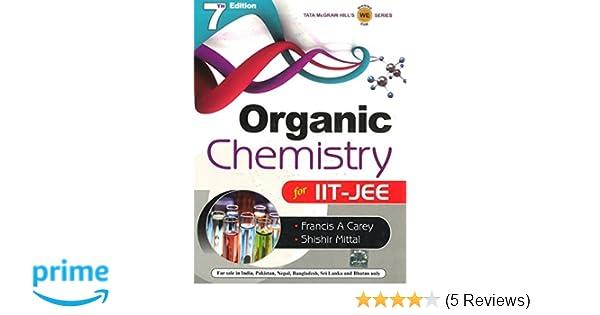 organic chemistry for iit jee amazon in francis carey shishir rh amazon in Organic Chemistry Perodic Table Organic Chemistry Laboratory Equipment