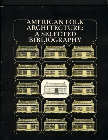 American Folk Architecture: A selected bibliography (Publications of the American Folklife Center)