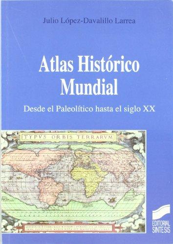 Atlas histórico mundial. Desde el paleolítico hasta el siglo XX por Julio López-Davalillo Larrea