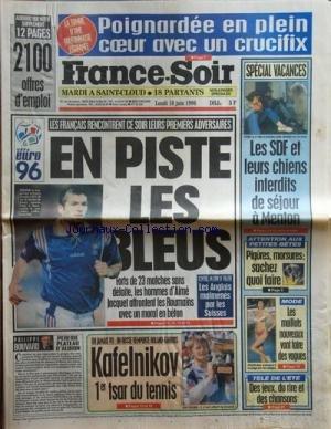 FRANCE SOIR [No 16124] du 10/06/1996 - LES S.D.F. ET LEURS CHIENS INTERDIT DE SEJOUR A MENTON -MODE / LES MAILLOTS -LES SPORTS / FOOT / EURO 96 - KAFELNIKOV -PERFIDE PLATEAU D'ALBION PAR BOUVARD -LES JEUX TELE -CHATEAU DES OLIVIERS AVEC BRIGITTE FOSSEY