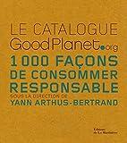 Le catalogue GoodPlanet.org : 1000 Façons de consommer responsable...
