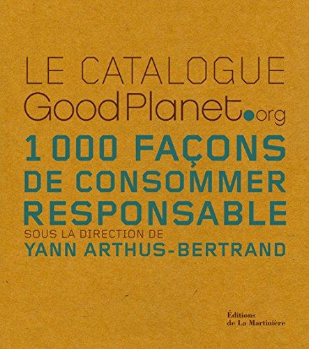 Le catalogue GoodPlanet.org : 1000 Façons de consommer responsable par Yann Arthus-Bertrand