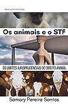 Os animais e o STF: Os limites jurisprudenciais do Direito Animal (Portuguese Edition)