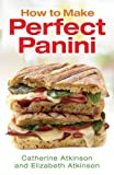 How to Make Perfect Panini by Catherine Atkinson (2015-09-15)