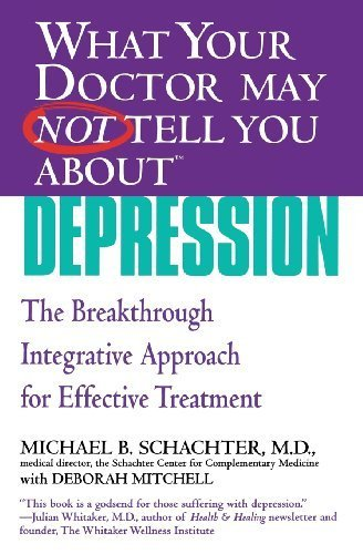 What Your Doctor May Not Tell You About(TM) Depression: The Breakthrough Integrative Approach for Effective Treatment by Schachter, Michael B., Mitchell, Deborah (2006) Paperback