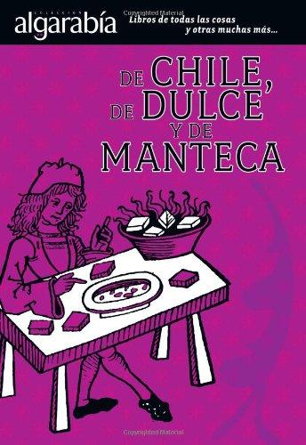 De Chile, De Dulce y De Manteca/ About Chilli, Candy and Butter (Coleccion ()