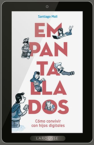 Empantallados (Larousse - Libros Ilustrados/ Prácticos - Vida Saludable) por Santiago Moll Vaquer
