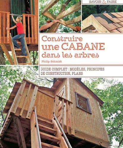 Construire une cabane dans les arbres : Guide complet : modèles, principes de construction, plans par  (Broché - Apr 30, 2019)