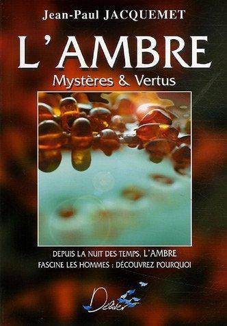 L'ambre : mystres et vertus de Jean-Paul Jacquemet (17 novembre 2005) Broch