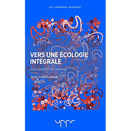 Vers une écologie intégrale: Ecologies et écosophie